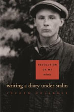 Revolution on My Mind : Writing a Diary Under Stalin - Jochen Hellbeck