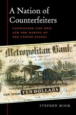 A Nation of Counterfeiters : Capitalists, Con Men, and the Making of the United States - Stephen Mihm