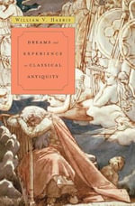 Dreams and Experience in Classical Antiquity - William V. Harris