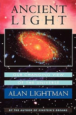 Ancient Light : Our Changing View of the Universe - Alan P. Lightman