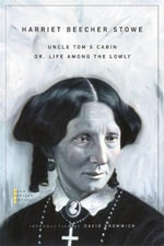 Uncle Tom's Cabin : or, Life Among the Lowly - Harriet Beecher Stowe