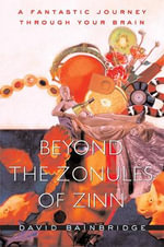 Beyond the Zonules of Zinn : A Fantastic Journey Through Your Brain - David Bainbridge
