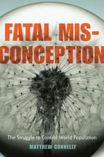 Fatal Misconception : The Struggle to Control World Population - Matthew Connelly