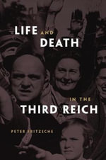 Life and Death in the Third Reich - Peter Fritzsche
