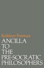 Ancilla to Pre-Socratic Philosophers : A Complete Translation of the Fragments in Diels, Fragmente Der Vorsokratiker - Kathleen Freeman