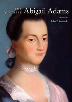 The Quotable Abigail Adams - Abigail Adams
