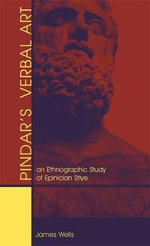 Pindar's Verbal Art : An Ethnographic Study of Epinician Style - James Bradley Wells