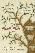 Family Trees : A History of Genealogy in America - Francois Weil