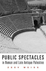 Public Spectacles in Roman and Late Antique Palestine - Zeev Weiss