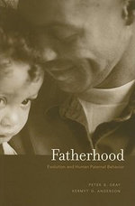 Fatherhood : Evolution and Human Paternal Behavior - Peter B. Gray