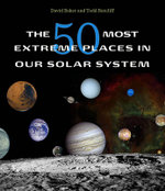 The 50 Most Extreme Places in Our Solar System - David Baker