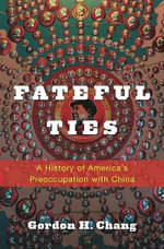 Fateful Ties - Gordon H. Chang