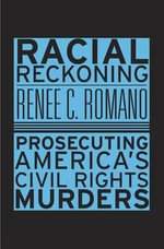 Racial Reckoning : Prosecuting America's Civil Rights Murders - Renee Christine Romano