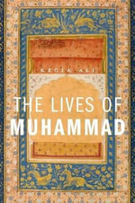 The Lives of Muhammad - Kecia Ali