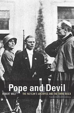 Pope and Devil : The Vatican's Archives and the Third Reich - Hubert Wolf
