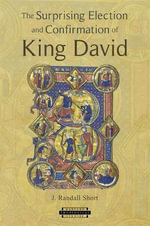 The Surprising Election and Confirmation of King David - J. Randall Short