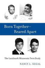 Born Together-Reared Apart : The Landmark Minnesota Twin Study - Nancy L. Segal