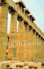 The Parthenon : The Making of the Human Mind - Mary Beard