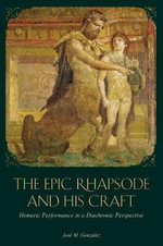 The Epic Rhapsode and His Craft : Homeric Performance in a Diachronic Perspective - Jose Gonzalez