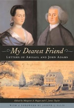 My Dearest Friend : Letters of Abigail and John Adams - Abigail Adams