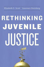 Rethinking Juvenile Justice - Elizabeth S. Scott