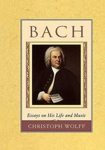 Bach : Essays on His Life and Music - Christoph Wolff