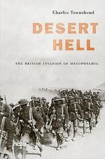 Desert Hell : The British Invasion of Mesopotamia - Charles Townshend