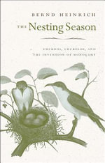 The Nesting Season : Cuckoos, Cuckolds, and the Invention of Monogamy - Bernd Heinrich