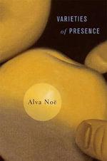 Varieties of Presence - Alva Noe