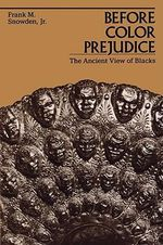 Before Colour Prejudice : The Ancient View of Blacks - Frank M. Snowden