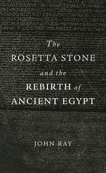 The Rosetta Stone and the Rebirth of Ancient Egypt : Wonders of the World - J. D. Ray