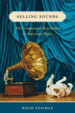 Selling Sounds : The Commercial Revolution in American Music - David Suisman