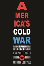 America's Cold War : The Politics of Insecurity - Campbell Craig