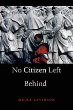 No Citizen Left Behind - Meira Levinson