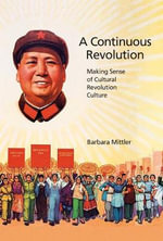 A Continuous Revolution : Making Sense of Cultural Revolution Culture - Barbara Mittler
