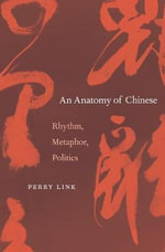 An Anatomy of Chinese : Rhythm, Metaphor, Politics - Perry Link
