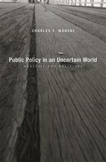 Public Policy in an Uncertain World : Analysis and Decisions - Charles F. Manski