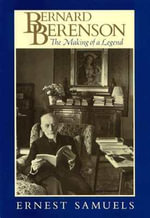 Bernard Berenson : The Making of a Legend - Ernest Samuels