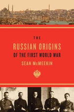 The Russian Origins of the First World War - Sean McMeekin
