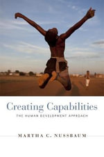 Creating Capabilities : The Human Development Approach - Martha C. Nussbaum