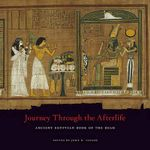 Journey Through the Afterlife : Ancient Egyptian Book of the Dead - John H. Taylor
