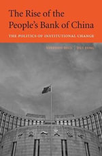 The Rise of the People's Bank of China : The Politics of Institutional Change - Stephen Bell