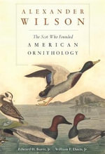 Alexander Wilson : The Scot Who Founded American Ornithology - Edward H. Burtt