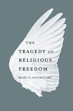 The Tragedy of Religious Freedom : the Story of Lawrence V. Texas - Marc O. DeGirolami