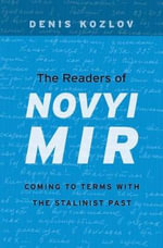 The Readers of Novyi Mir : Coming to Terms with the Stalinist Past - Denis Kozlov