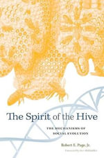 The Spirit of the Hive : The Mechanisms of Social Evolution - Robert E. Page