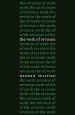 The Work of Revision - Hannah Sullivan