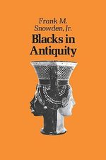 Blacks in Antiquity : Ethiopians in the Greco-Roman Experience - Frank M. Snowden