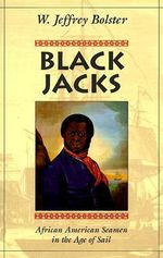 Black Jacks : African American Seamen in the Age of Sail - W. Jeffrey Bolster