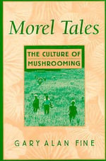Morel Tales : The Culture of Mushrooming - Gary Alan Fine